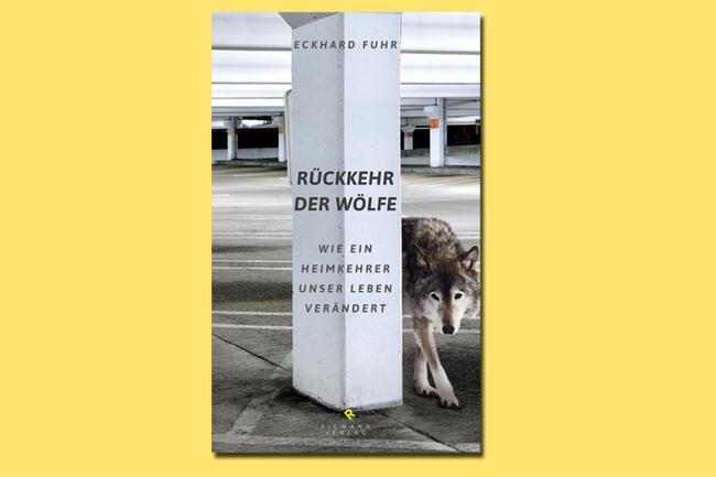 """Eckhard Fuhr: """"Rückkehr der Wölfe"""""""